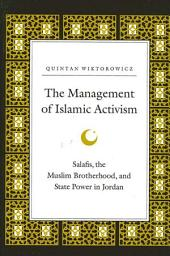 Management of Islamic Activism, The: Salafis, the Muslim Brotherhood, and State Power in Jordan
