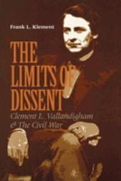 The Limits of Dissent: Clement L. Vallandigham & the Civil War