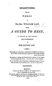 Selections from the Works of ... W. Law, making a guide to rest, in belief of the Gospel, and in obedience to the Divine Law