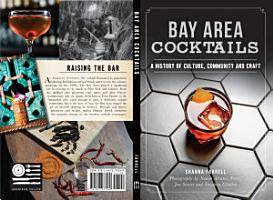 Bay Area Cocktails  A History of Culture  Community and Craft PDF