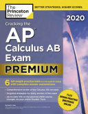 Cracking the AP Calculus AB Exam 2020  Premium Edition