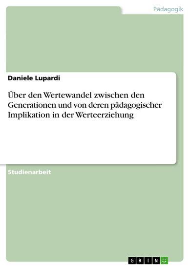 ber den Wertewandel zwischen den Generationen und von deren p  dagogischer Implikation in der Werteerziehung PDF