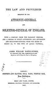 The Law and Privileges Relating to the Attorney-General and Solicitor-General of England: With a History from the Earliest Periods, and a Series of King's Attorneys and Attorneys and Solicitors-General from the Reign of Henry III. to the 60th of Queen Victoria