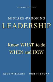 Mistake Proofing Leadership  Know What to do  When and How Book
