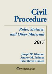 Civil Procedure: Rules Statutes and Other Materials 2017 Supplement