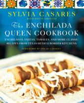 The Enchilada Queen Cookbook: Enchiladas, Fajitas, Tamales, and More Classic Recipes from Texas-Mexico Border Kitchens