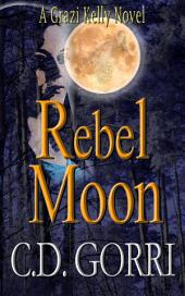Rebel Moon: A Grazi Kelly Novel #3