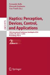Haptics: Perception, Devices, Control, and Applications: 10th International Conference, EuroHaptics 2016, London, UK, July 4-7, 2016, Proceedings, Part 2
