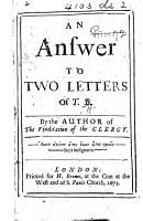 An Answer to Two Letters   The Grounds and Occasions of the Contempt of the Clergy   of T  B  i e  John Eachard  By the author of the Vindication of the Clergy PDF
