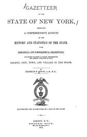 Gazetteer of the State of New York: Embracing a Comprehensive Account of the History and Statistics of the State, with Geological and Topographical Descriptions, and Recent Statistical Tables ...