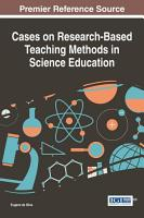 Cases on Research Based Teaching Methods in Science Education PDF