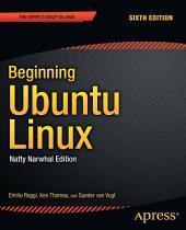 Beginning Ubuntu Linux: Natty Narwhal Edition, Edition 6