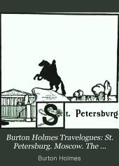 Burton Holmes Travelogues: St. Petersburg. Moscow. The Trans-Siberian Railway