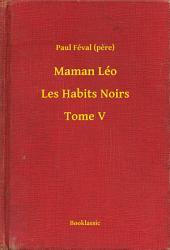 Maman Léo - Les Habits Noirs -: Volume5