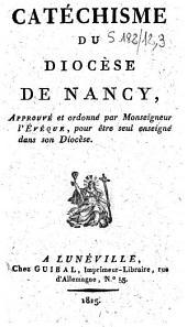 Catéchisme du diocèse de Nancy: approuvé et ordonné par Monseigneur l'évêque, pour être seul enseigné dans son diocèse