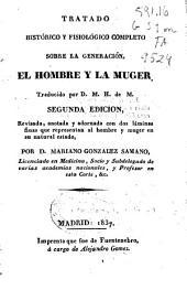 Tratado histórico y fisiológico completo sobre la generación: El hombre y la muger