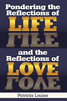 Pondering the Reflections of Life and the Reflections of Love PDF