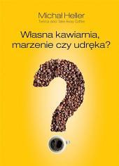 Własna kawiarnia. Marzenie czy udręka?