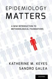 Epidemiology Matters: A New Introduction to Methodological Foundations