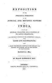 Exposition of the Practical Operation of the Judicial and Revenue Systems of India: And of the General Character and Condition of Its Native Inhabitants, as Submitted in Evidence to the Authorities in England. With Notes and Illustrations ...