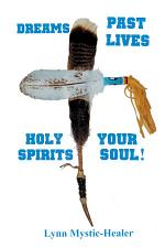 Dreams, Past Lives, Holy Spirits, Your Soul !