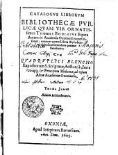 Catalogus Librorum Bibliothecae publicae quam vir natisimus Thomas Bodleius...