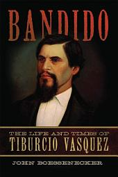 Bandido: The Life and Times of Tiburcio Vasquez