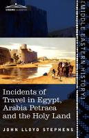 Incidents of Travel in Egypt  Arabia Petraea and the Holy Land PDF