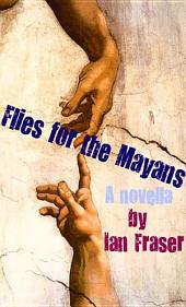 Flies for the Mayans: A Novella
