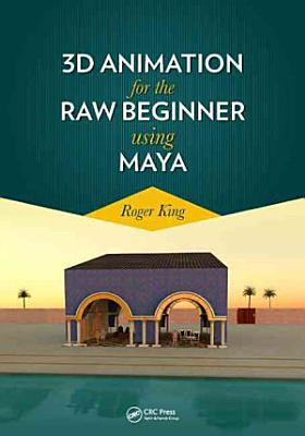 3D Animation for the Raw Beginner Using Maya PDF