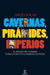 Cavernas, pirámides, imperios: El pasado del hombre como nunca te lo habían contado