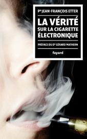 La Vérité sur la cigarette électronique: préface du Docteur Gérard Mathern