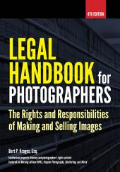 Legal Handbook for Photographers: The Rights and Liabilities of Making and Selling Images, Edition 4