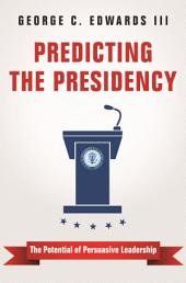 Predicting the Presidency: The Potential of Persuasive Leadership