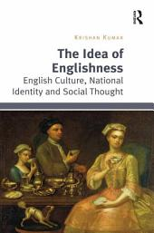 The Idea of Englishness: English Culture, National Identity and Social Thought