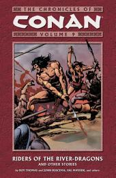 Chronicles of Conan Volume 9: Riders of the River-Dragons and Other Stories: Volume 9