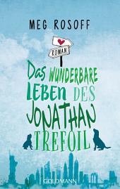 Das wunderbare Leben des Jonathan Trefoil: Roman
