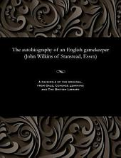 The Autobiography of an English Gamekeeper: (John Wilkins, of Stanstead, Essex)