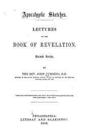 Apocalyptic Sketches: Lectures on the Book of Revelation ; First and Second Series