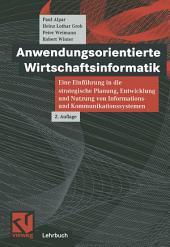 Anwendungsorientierte Wirtschaftsinformatik: Eine Einführung in die strategische Planung, Entwicklung und Nutzung von Informations- und Kommunikationssystemen, Ausgabe 2