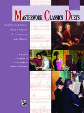 Masterwork Classics Duets, Level 5: A Graded Collection of Piano Duets by Master Composers