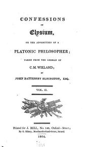 Confessions in Elysium: Or, The Adventures of a Platonic Philosopher; Taken from the German of C. M. Wieland, Volume 2