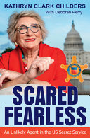 Scared Fearless: An Unlikely Agent in the Us Secret Service