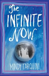 The Infinite Now: A Novel