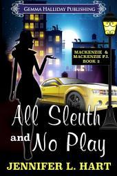 All Sleuth and No Play: Mackenzie & Mackenzie PI Mysteries book #2