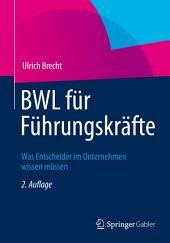 BWL für Führungskräfte: Was Entscheider im Unternehmen wissen müssen, Ausgabe 2