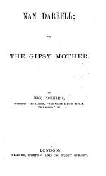 """Nan Darrell; or, the Gipsy mother. By the author of """"The Heiress"""" i.e. Ellen Pickering , etc"""