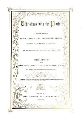Christmas with the Poets  a collection of songs  carols  and descriptive verses relating to the festival of Christmas  Embellished with fifty tinted illustrations by Birket Foster  etc  Edited by H  V  i e  H  Vizetelly