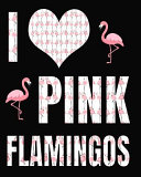 I Love Pink Flamingos  Pink Flamingo Journal 100 Pages 8x10 White and Pink PDF