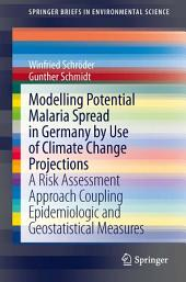 Modelling Potential Malaria Spread in Germany by Use of Climate Change Projections: A Risk Assessment Approach Coupling Epidemiologic and Geostatistical Measures